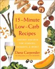 15-Minute Low-Carb Recipes: Instant Recipes for Dinners, Desserts, and More by Dana Carpender (Author)